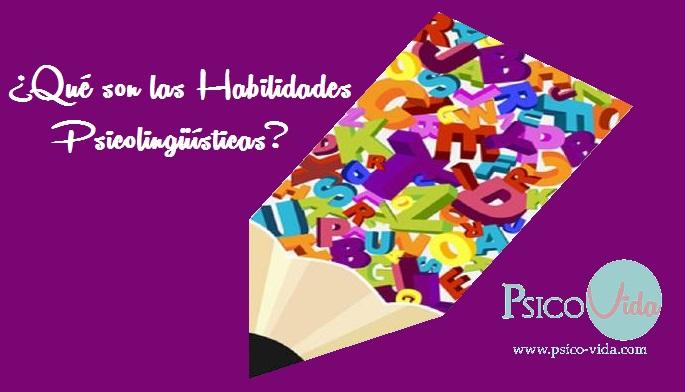 ¿Qué son las Habilidades Psicolingüísticas? Importancia.